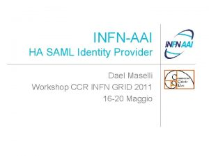 INFNAAI HA SAML Identity Provider Dael Maselli Workshop