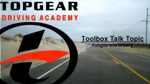 Toolbox Talk Topic Fatigue and Driving FATIGUE The