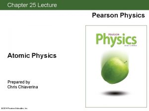Chapter 25 Lecture Pearson Physics Atomic Physics Prepared