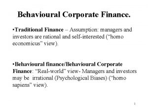 Behavioural Corporate Finance Traditional Finance Assumption managers and