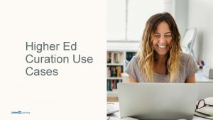 Higher Ed Curation Use Cases Higher Education Professor