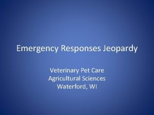 Emergency Responses Jeopardy Veterinary Pet Care Agricultural Sciences