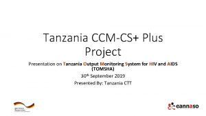 Tanzania CCMCS Plus Project Presentation on Tanzania Output
