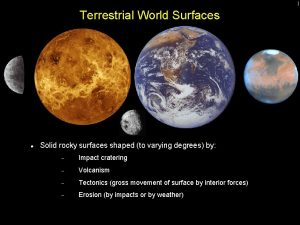 1 Terrestrial World Surfaces Solid rocky surfaces shaped