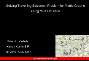 Solving Travelling Salesman Problem for Metric Graphs using