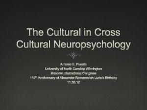 The Cultural in Cross Cultural Neuropsychology Antonio E