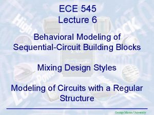 ECE 545 Lecture 6 Behavioral Modeling of SequentialCircuit