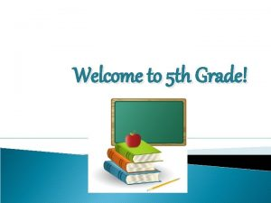 Welcome to 5 th Grade Contact Information Conference