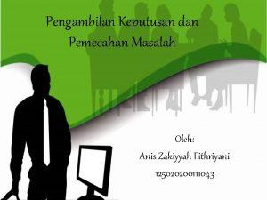 Pengambilan Keputusan dan Pemecahan Masalah Oleh Anis Zakiyyah