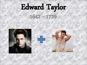 Edward Taylor 1642 1729 Edward Taylor Just Kidding