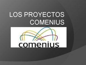 LOS PROYECTOS COMENIUS Proyecto Comenius 2007 Nuestra ciudad