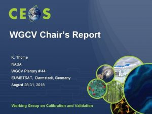 WGCV Chairs Report K Thome NASA WGCV Plenary