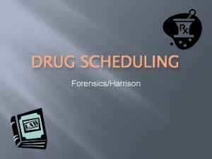DRUG SCHEDULING ForensicsHarrison DEA Schedule DEA Drug Schedule
