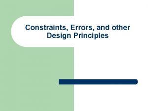 Constraints Errors and other Design Principles Design Principles