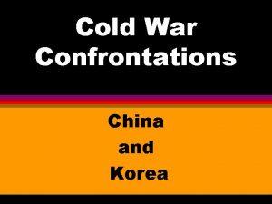 Cold War Confrontations China and Korea CHINA l