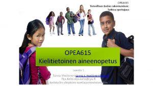 OPEA 615 Tieteellisen tiedon rakentuminen Tutkiva opettajuus OPEA