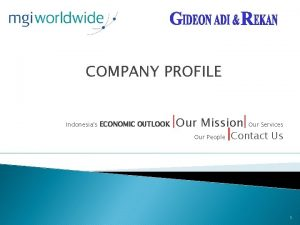 COMPANY PROFILE Indonesias ECONOMIC OUTLOOK Our Mission Our