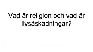 Vad r religion och vad r livsskdningar Religion
