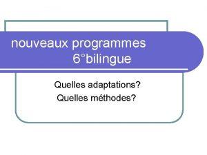nouveaux programmes 6bilingue Quelles adaptations Quelles mthodes Quel