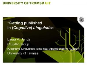 Getting published in Cognitive Linguistics Laura A Janda