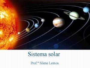 Sistema solar Prof Silene Lemos Universo O Universo