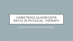 HAMSTRING QUADRICEPS RATIO IN PHYSICAL THERAPY Application For