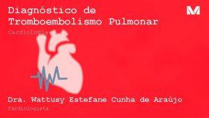 Diagnstico de Tromboembolismo Pulmonar Cardiologia Dra Wattusy Estefane