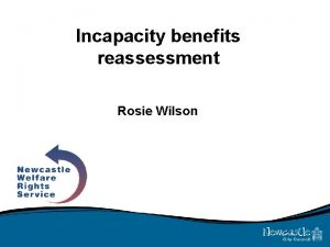 Incapacity benefits reassessment Rosie Wilson Incapacity benefits reassessment