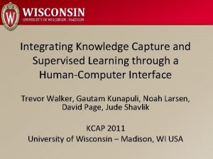 WISCONSIN UNIVERSITY OF WISCONSIN MADISON Integrating Knowledge Capture