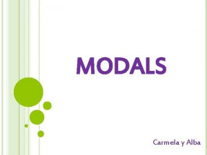 MODALS Carmela y Alba MODALS What are the