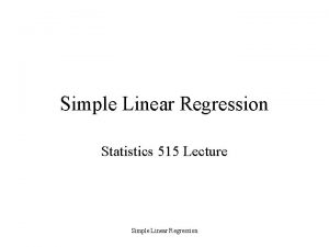 Simple Linear Regression Statistics 515 Lecture Simple Linear