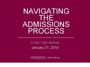 NAVIGATING THE ADMISSIONS PROCESS Enloe High School January