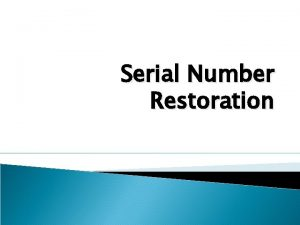 Serial Number Restoration Serial Number A unique number