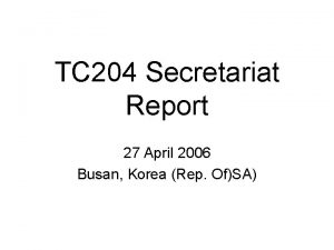 TC 204 Secretariat Report 27 April 2006 Busan