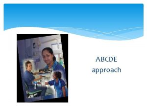 ABCDE approach Objectives The rational of ABCDE The