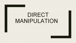 DIRECT MANIPULATION What is direct manipulation In computer