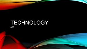 TECHNOLOGY SCC WELCOME We are happy everyone is