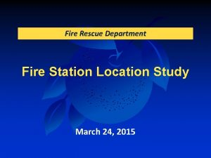 Fire Rescue Department Fire Station Location Study March