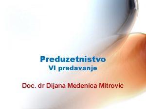 Preduzetnistvo VI predavanje Doc dr Dijana Medenica Mitrovic