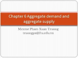 Chapter 6 Aggregate demand aggregate supply Mentor Pham
