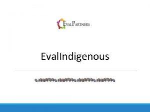 Eval Indigenous Eval Indigenous seeks to promote the