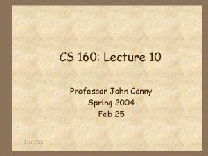 CS 160 Lecture 10 Professor John Canny Spring