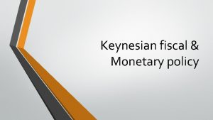 Keynesian fiscal Monetary policy Monetary Fiscal Policy in