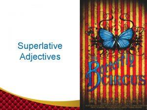 Superlative Adjectives Comparative Adjectives Comparative adjectives are used