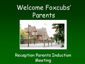 Welcome Foxcubs Parents Reception Parents Induction Meeting The
