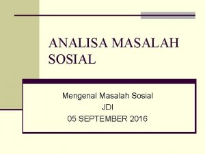 ANALISA MASALAH SOSIAL Mengenal Masalah Sosial JDI 05