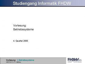 Studiengang Informatik FHDW Vorlesung Betriebssysteme 4 Quartal 2005