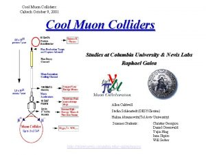 Cool Muon Colliders Caltech October 9 2001 Cool