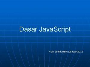 Dasar Java Script Aud Solehuddin Januari 2012 Materi