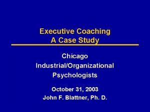 Executive Coaching A Case Study Chicago IndustrialOrganizational Psychologists